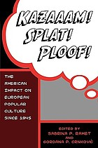 Kazaaam! splat! ploof! : the American impact on European popular culture since 1945