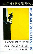 Risking who one is : encounters with contemporary art and literature