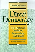 Direct democracy : the politics of initiative, referendum, and recall