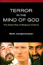 Terror in the mind of God : the global rise of religious violence