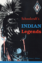 Schoolcraft's Indian legends from Algic researches : The myth of Hiawatha, Oneóta, the Red Race in America, and historical and statistical information respecting ... the Indian tribes of the United States