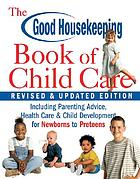 The Good Housekeeping illustrated book of child care : from newborn to preteen