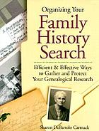 Organizing your family history search : efficient & effective ways to gather and protect your genealogical research