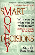 Smart money decisions : why you do what you do with money (and how to change for the better)