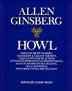 Howl : original draft facsimile, transcript & variant versions, fully annotated by author, with contemporaneous correspondence, account of first public reading, legal skirmishes, precursor texts & bibliography
