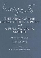The king of the great clock tower ; and A full moon in March : manuscript materials