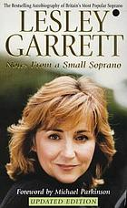 Lesley Garrett : notes from a small soprano