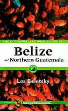 Belize & northern Guatemala : the ecotravellers' wildlife guide