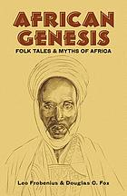 African genesisAfrican genesis : folk tales and myths of Africa