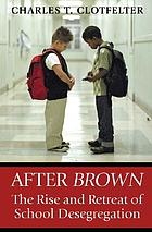 After Brown : the rise and retreat of school desegregation