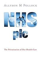 NHS plc : the privatisation of our health care
