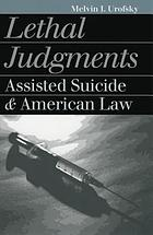 Lethal judgments : assisted suicide and American law