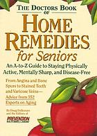 The doctors book of home remedies for seniors : an A-to-Z guide to staying physically active, mentally sharp, and disease-free
