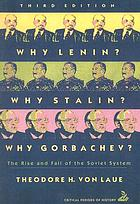 Why Lenin? Why Stalin? Why Gorbachev? : the rise and fall of the Soviet system
