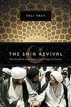 The Shia revival : how conflicts within Islam will shape the future