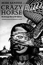 Crazy Horse, the strange man of the Oglalas : a biography