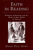 Faith in reading : religious publishing and the birth of mass media in America