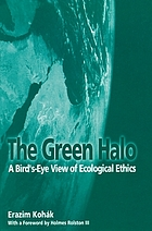 The green halo : a bird's-eye view of ecological ethics