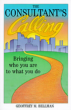The consultant's calling : bringing who you are to what you do