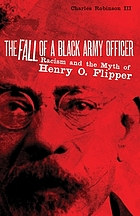 The fall of a black army officer : racism and the myth of Henry O. Flipper