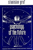Pschology of the future : lessons from modern consciousness research