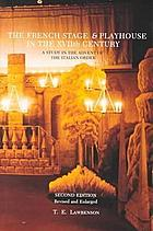 The French stage and playhouse in the XVIIth century : a study in the advent of the Italian order