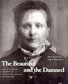 The beautiful and the damned : the creation of identity in nineteenth century photography [on the occasion of the exhibition The Beautiful and the Damned: The Creation of Identity in Nineteenth-Century Photography, at The National Portrait Gallery 6 June - 7 October 2001