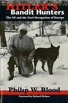 Hitler's bandit hunters : the SS and the Nazi occupation of Europe