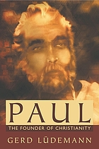 Paul, the founder of Christianity
