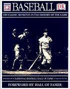 Baseball : 100 classic moments in the history of the game