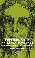 Exploring the dangerous trades : the autobiography of Alice Hamilton, M. D.