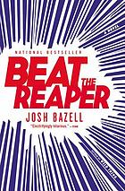 Beat the reaper : a novel