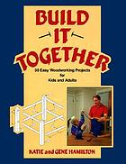 Build it together : twenty-seven easy-to-make woodworking projects for adults and children