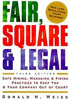 Fair, square, and legal : safe hiring, managing & firing practices to keep you & your company out of court