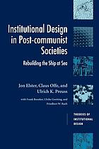 Institutional design in post-communist societies : rebuilding the ship at sea