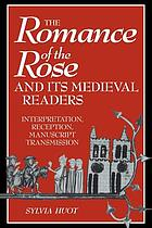 The Romance of the rose and its medieval readers : interpretation, reception, manuscript transmission
