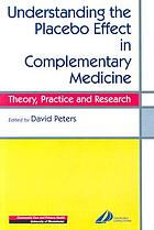 Understanding the placebo effect in complementary medicine : theory, practice, and research
