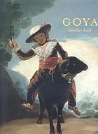 Goya, another look : an exhibition organized by the Philadelphia Museum of Art and the Palais des beaux-arts, Lille