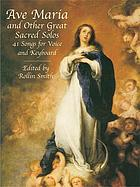 Ave Maria and other great sacred solos : 41 songs for voice and keyboard