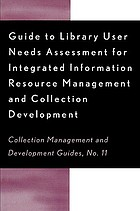 Guide to library user needs assessment for integrated information resource management and collection development