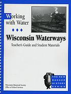 Working with water : Wisconsin waterways : teacher's guide and student materials