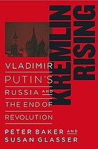Kremlin rising : Vladimir Putin's Russia and the end of revolution