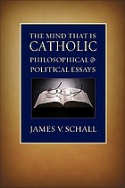 The mind that is Catholic : philosophical and political essays