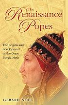 The Renaissance popes : statesmen, warriors, and the great Borgia myth