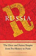 Russia : the once and future empire from pre-history to Putin
