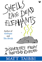 Smells like dead elephants : dispatches from a rotting empire