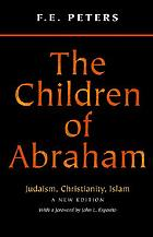 The children of Abraham : Judaism, Christianity, Islam