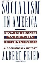 Socialism in America: from the Shakers to the Third International; a documentary history