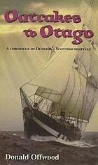 Oatcakes to Otago : a chronical [i.e. chronicle] of Dunedin's Scottish heritage