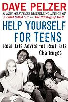 Help yourself for teens : real-life advice for real-life challenges